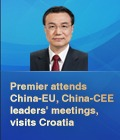 Premier attends China-EU, China-CEE leaders' meetings, visits Croatia:4