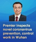 Premier inspects novel coronavirus prevention, control work in Wuhan